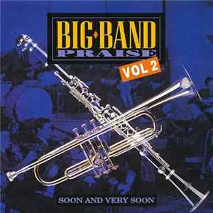Unknown Artist - Big Band Praise Vol 2 - Soon And Very Soon FLAC