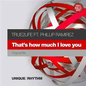 True2Life Ft. Phillip Ramirez - That's How Much I Love You FLAC